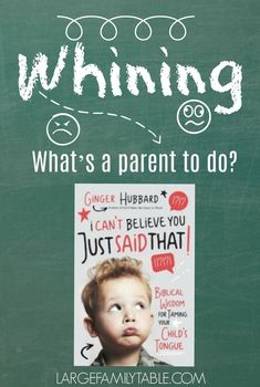 Whining: What's a parent to do? Parenting tips to deal with kids when they won't stop whining! #largefamilytable #parentingtips #parenting #raisingkids #motherhod #Mommyblog