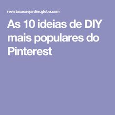 As 10 ideias de DIY mais populares do Pinterest