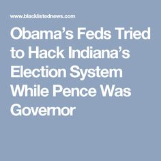 Obama's Feds Tried to Hack Indiana's Election System While Pence Was Governor
