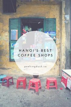 Four great coffee shops in Hanoi (you'll want to try the coconut coffee, trust me). More at: http://peekingduck.co