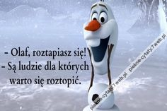 Olaf roztapiasz się! Olaf: Są ludzie dla których warto się roztopić Proverbs, Disney Characters, Fictional Characters, Sad, Cool Stuff, Memes, Quotes, Inspiration, Quotations