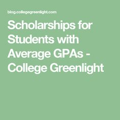 Scholarships for Students with Average GPAs - College Greenlight