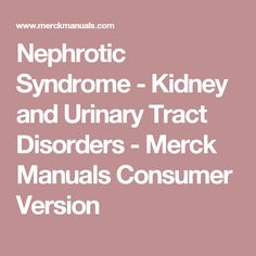 Nephrotic Syndrome - Kidney and Urinary Tract Disorders - Merck Manuals Consumer Version