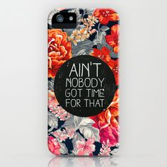 Ain't Nobody Got Time For That by Sara Eshak as a high quality iPhone & iPod Case. Free Worldwide Shipping available at Society6.com from 11/26/14 thru 12/14/14. Just one of millions of products available.