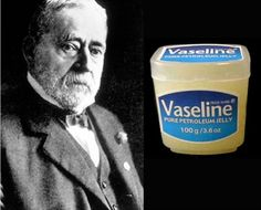 Robert Chesebrough was down an oil well when he discovered a gooey substance known by workers as 'rod wax.' Chesebrough noticed how the workers would use the goo to heal cuts and burns. The entrepreneurial-minded chemist took a sample home for experimentation. Soon he managed to extract a usable petroleum jelly and in 1872 he patented the process before setting up business. By the late 1880s Chesebrough was selling Vaseline to Americans at the rate of one jar per minute.