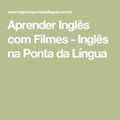 Aprender Inglês com Filmes - Inglês na Ponta da Língua