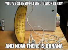 I used a blackberry, i'm using an apple, and i will use a banana. Sounds good ? #9GAG