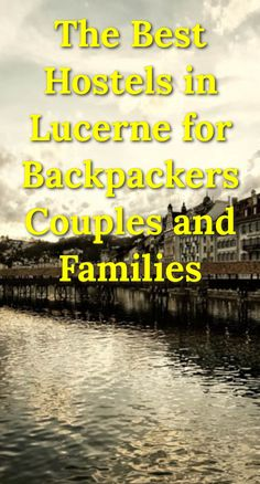 The Best Hostels in Lucerne for Backpackers, Couples, and Families: Lucerne is both a jumping off point for central Switzerland as well as…