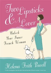 Two Lipsticks and a Lover - Unlock Your Inner French Woman by Helena Frith Powell. #Kobo #eBook