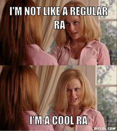 I'm not like a regular RA, I'm a cool RA
