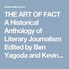 THE ART OF FACT A Historical Anthology of Literary Journalism Edited by Ben Yagoda and Kevin Kerrane, Scribner: 558 pp., $35 - latimes
