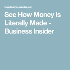 See How Money Is Literally Made - Business Insider