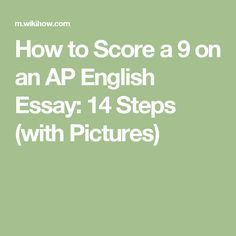 How to Score a 9 on an AP English Essay: 14 Steps (with Pictures)
