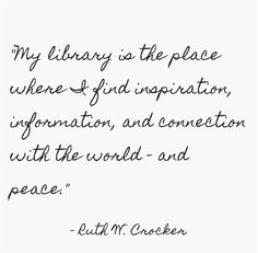 My library is the place where I find inspiration, information, and connection with the world - and peace.