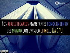 Los bibliotecarios manejan el conocimiento del mundo con un solo libro... ¡La CDU!