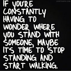 Stop Standing Start Walking love quotes sad stand start where wonder walking instagram instagram pictures instagram graphics
