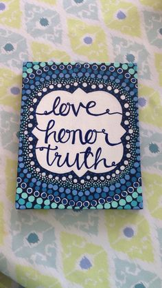 Love honor truth canvas - use idea for pattern, Aboriginal art, color combinations etc.