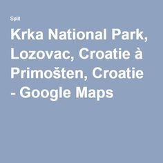 Krka National Park, Lozovac, Croatie à Primošten, Croatie - GoogleMaps