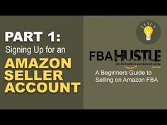 Part 1 Beginner Amazon FBA Hustle: Signing Up for an Amazon Seller Account - YouTube