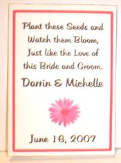 DIY wedding favors... attach something like this to daisy seeds ( I love this idea, so that each year when them bloom you can be reminded of the great time you had at that person's wedding.)