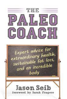 The Paleo Coach - Expert Advice for Extraordinary Health by Jason Seib. #Kobo #eBook