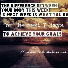 """The difference between your body this week & next week is what you do for the next 7 days to achieve your goals. It's a new week. Make it count.""  What are you going to do to improve your health this week? Don't wake up next Monday with regrets, instead wake up knowing that you squeezed every ounce of juice out of the last 7 days. Get after it!"