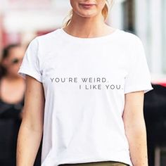 NEW! You're weird. I like you. Graphic tee shirt Available in multiple sizes. Other styles available. Design on plain white standard crew neck tee shirt 100% cotton Tops Tees - Short Sleeve