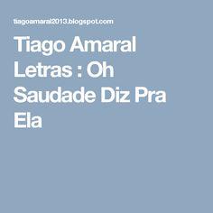 Tiago Amaral Letras : Oh Saudade Diz Pra Ela