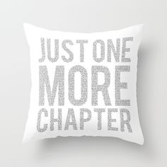 Buy Just One More Chapter by bookwormboutique as a high quality Throw Pillow. Worldwide shipping available at Society6.com. Just one of millions of products available.