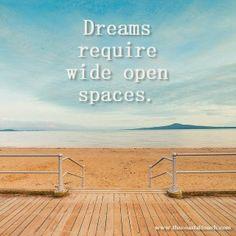 Dreams require wide open spaces.