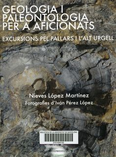 #nabibgeo Geologia i paleontologia per a aficionats : excursions pel Pallars i l'Alt Urgell / Nieves López Martínez ; fotografies d'Iván Pérez López. Barcelona : Entrecomes, 2013 [Data: 15/06/2017]