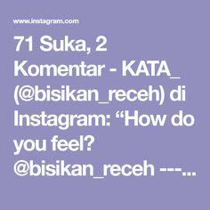 "71 Suka, 2 Komentar - KATA_ (@bisikan_receh) di Instagram: ""How do you feel? @bisikan_receh ------------------------------------------…"" Quotes Indonesia"