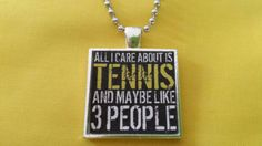 Check out this item in my Etsy shop https://www.etsy.com/listing/226894549/all-i-care-about-is-tennis-and-maybe