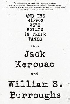 """Read """"And the Hippos Were Boiled in Their Tanks"""" by William S. Burroughs available from Rakuten Kobo. In the summer of a shocking murder rocked the fledgling Beats. William S. Burroughs and Jack Kerouac, both still u. Jack Kerouac, Kill Your Darlings, Beat Generation, Quick Reads, Great Books, Amazing Books, Audio Books, Books To Read, Ebooks"""