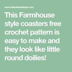 This Farmhouse style coasters free crochet pattern is easy to make and they look like little round doilies!