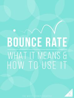 Bounce Rate: What it Means and How to Use It