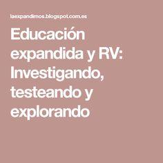 Educación expandida y RV: Investigando, testeando y explorando