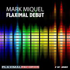 Flaximal Debut The Art Of Part Artist: Mark Miquel Title: Flaximal Debut (The Art Of Part) Ref: FR - 001 Date: 02-03-2012 Genre: Techno Label: Flaximal Records Biography: Mark Miquel, born on 16 July ...