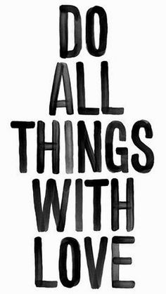 Morning Mantra: Do All Things With Love
