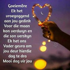 Lekker Dag, Evening Greetings, Goeie More, Afrikaans Quotes, Morning Inspirational Quotes, Good Night Quotes, Special Quotes, Good Morning Wishes, Poems