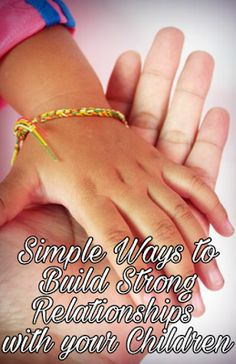 Simple Ways to Build Strong Relationships  with your Children