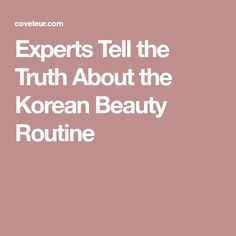 Experts Tell the Truth About the Korean Beauty Routine