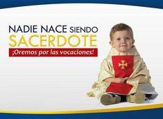 Nadie nace siendo cura ... reza por las vocaciones al sacerdocio pero reza también para que TÚ respondas a tu propia vocación ...