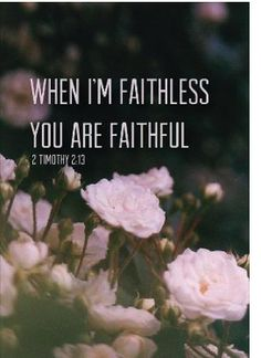 2 Timothy 2:13 #Bible #scripture #God is always #faithful