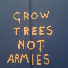 Save the world.... Plant a tree, it will out live you...