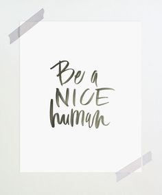 I think this is the advice I give to my daughter the most. Be honest, assertive, try your best, and be nice.