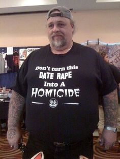 The very voice of a rape culture.  For a man to be comfortable wearing this and finding it funny, thinking others will find it funny, speaks volumes.