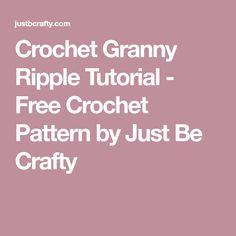 Crochet Granny Ripple Tutorial - Free Crochet Pattern by Just Be Crafty