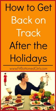 Overdo it this holiday season? How to get back on track today!   Fit Bottomed Girls