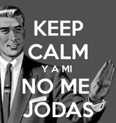 Keep Calm y no me jodas !!